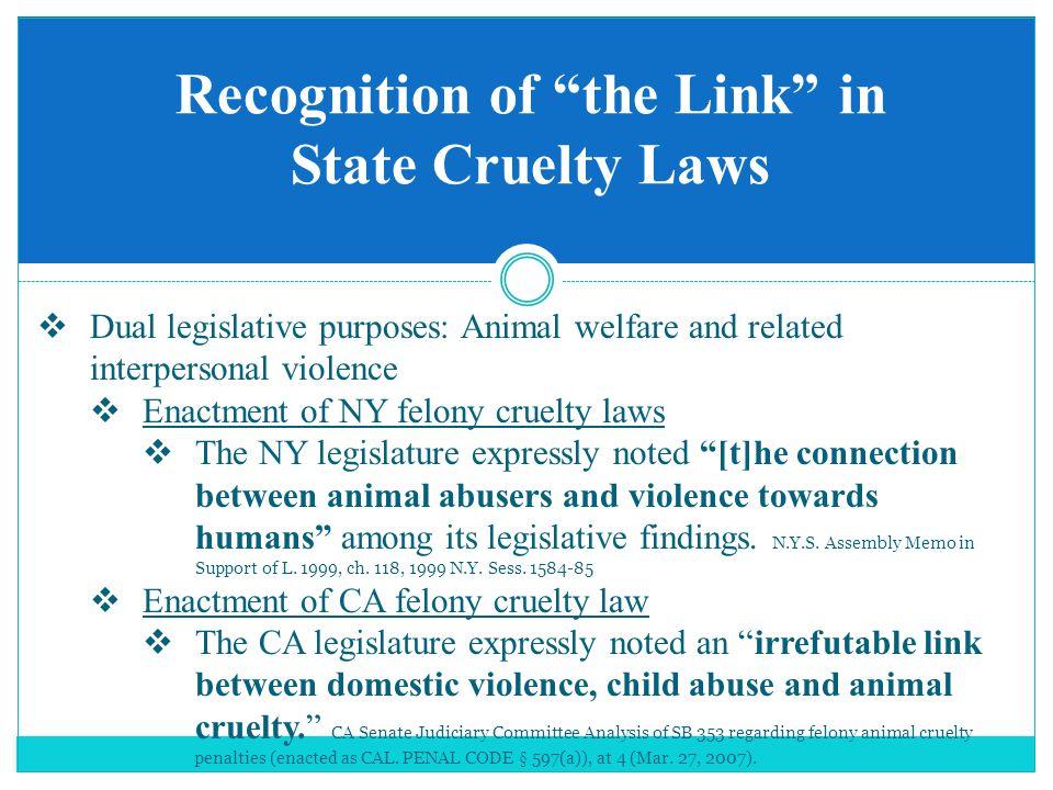  Dual legislative purposes: Animal welfare and related interpersonal violence  Enactment of NY felony cruelty laws  The NY legislature expressly no