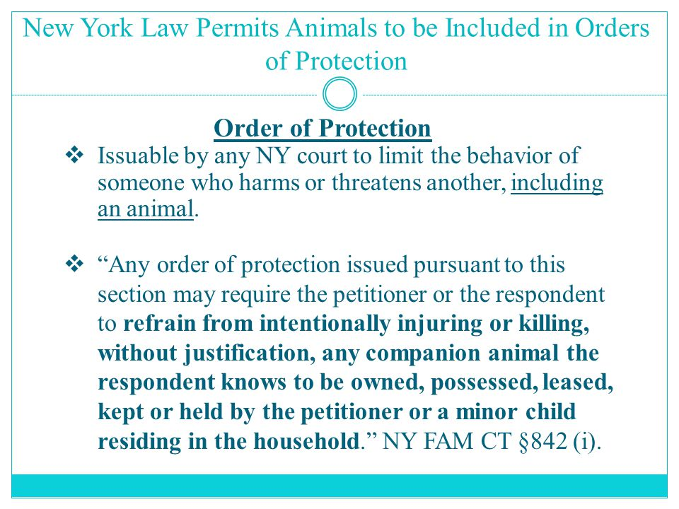 New York Law Permits Animals to be Included in Orders of Protection Order of Protection  Issuable by any NY court to limit the behavior of someone wh
