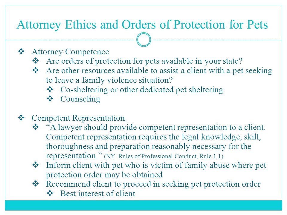 Attorney Ethics and Orders of Protection for Pets  Attorney Competence  Are orders of protection for pets available in your state?  Are other resou