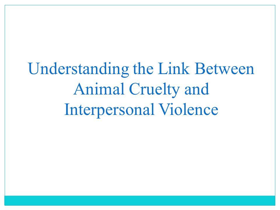Understanding the Link Between Animal Cruelty and Interpersonal Violence
