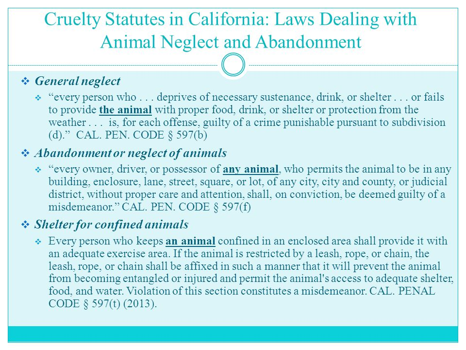 Cruelty Statutes in California: Laws Dealing with Animal Neglect and Abandonment  General neglect  every person who...