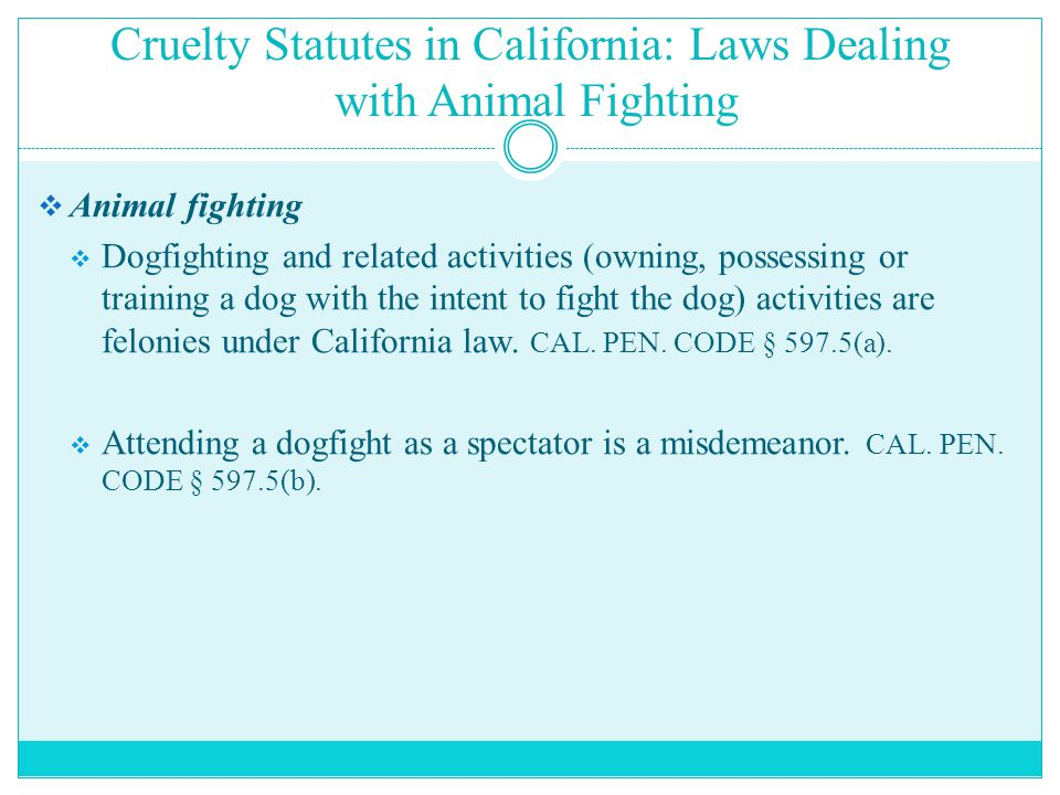 Cruelty Statutes in California: Laws Dealing with Animal Fighting  Animal fighting  Dogfighting and related activities (owning, possessing or traini