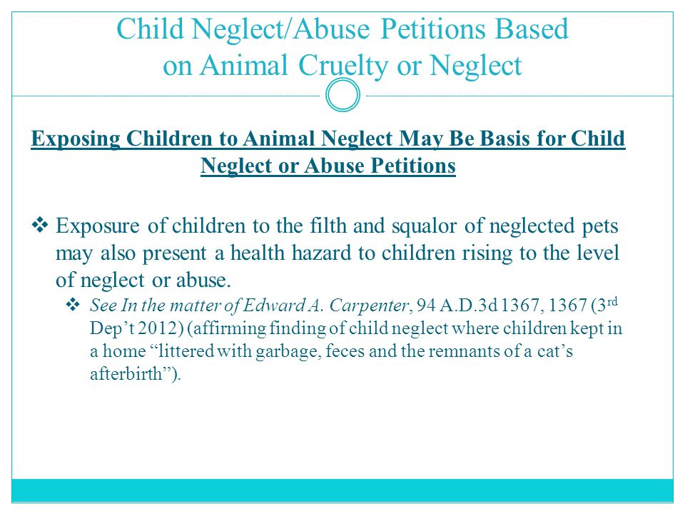Child Neglect/Abuse Petitions Based on Animal Cruelty or Neglect Exposing Children to Animal Neglect May Be Basis for Child Neglect or Abuse Petitions