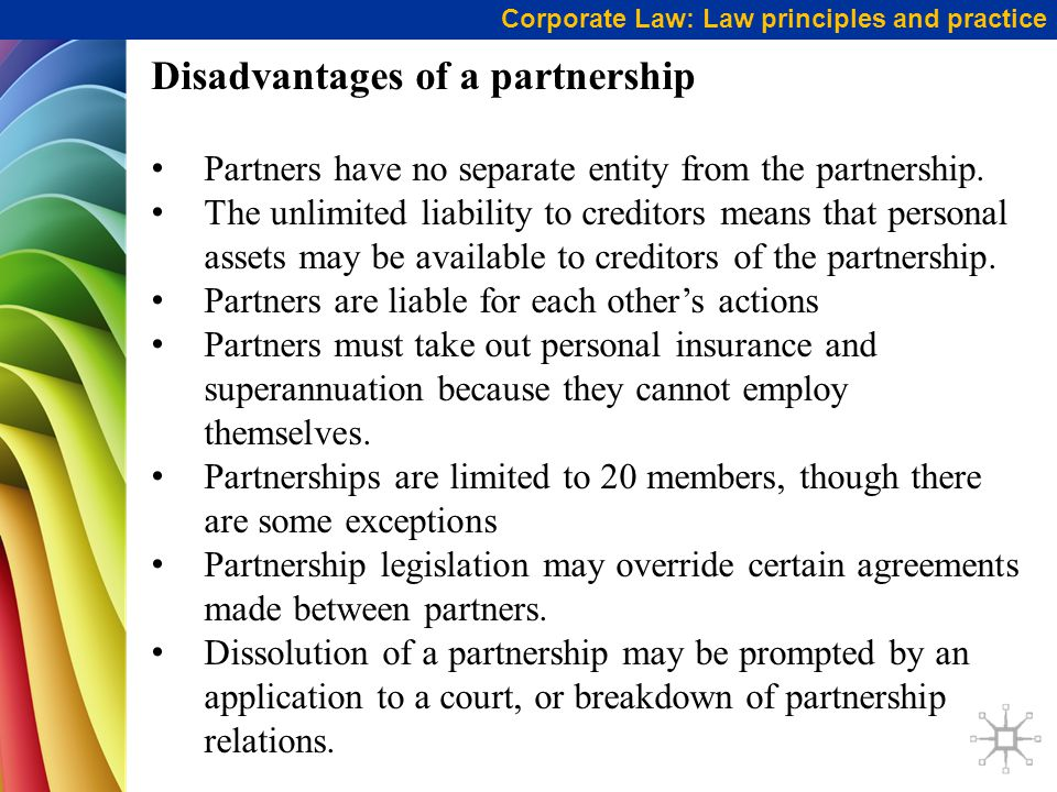 Disadvantages of a partnership Partners have no separate entity from the partnership.