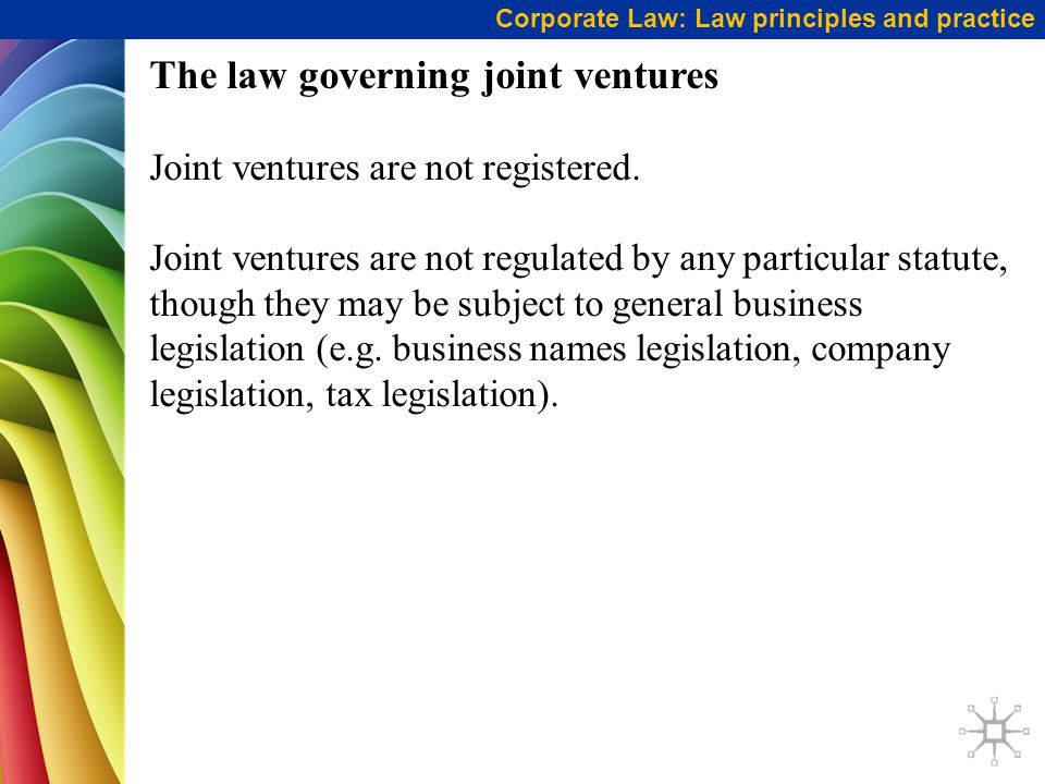 Corporate Law: Law principles and practice The law governing joint ventures Joint ventures are not registered.