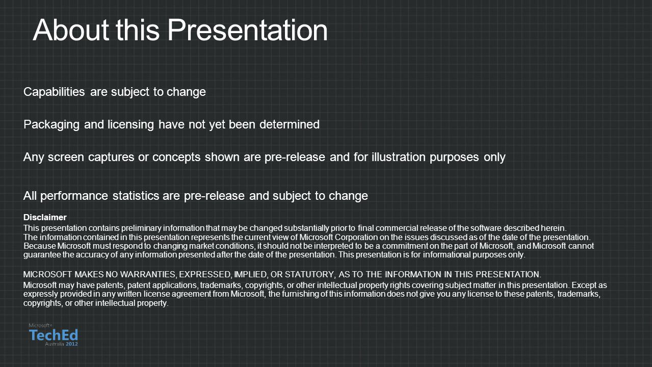 About this Presentation Capabilities are subject to change Packaging and licensing have not yet been determined Any screen captures or concepts shown