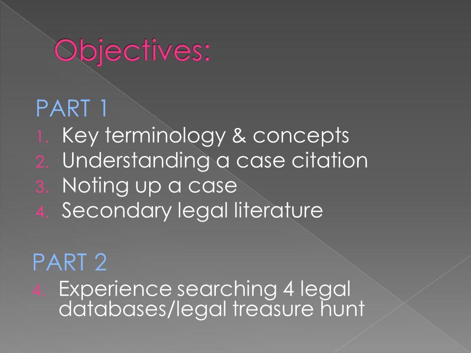PART 1 1. Key terminology & concepts 2. Understanding a case citation 3.