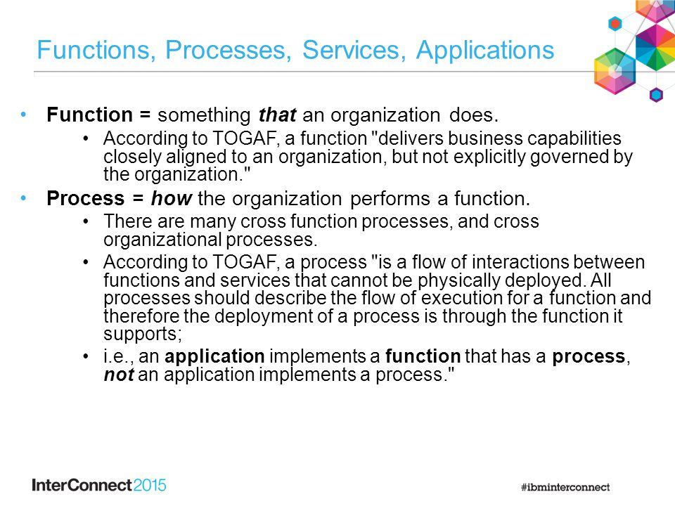 Functions, Processes, Services, Applications Function = something that an organization does. According to TOGAF, a function
