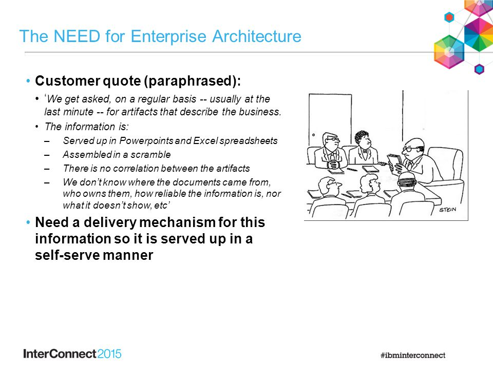 The NEED for Enterprise Architecture Customer quote (paraphrased): ' We get asked, on a regular basis -- usually at the last minute -- for artifacts t
