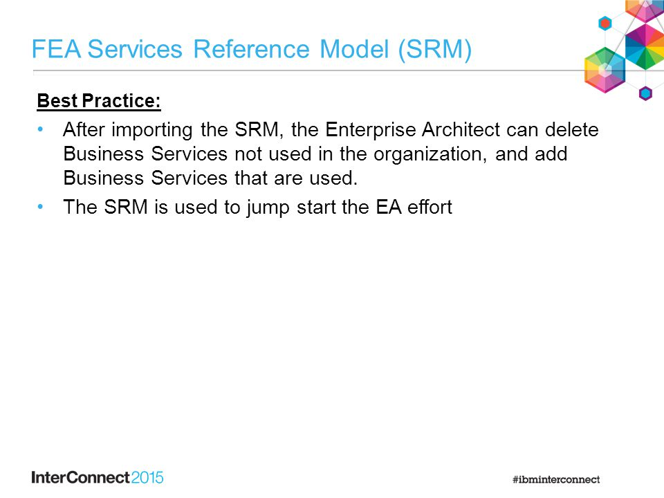 FEA Services Reference Model (SRM) Best Practice: After importing the SRM, the Enterprise Architect can delete Business Services not used in the organ
