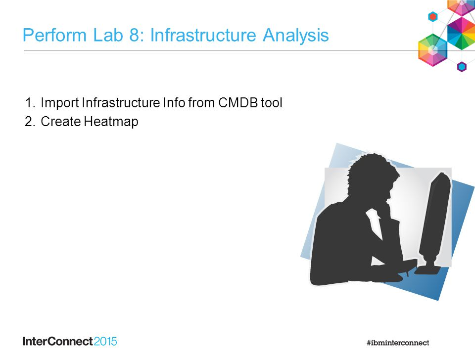 Perform Lab 8: Infrastructure Analysis 1.Import Infrastructure Info from CMDB tool 2.Create Heatmap
