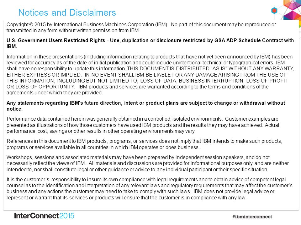 Notices and Disclaimers Copyright © 2015 by International Business Machines Corporation (IBM). No part of this document may be reproduced or transmitt