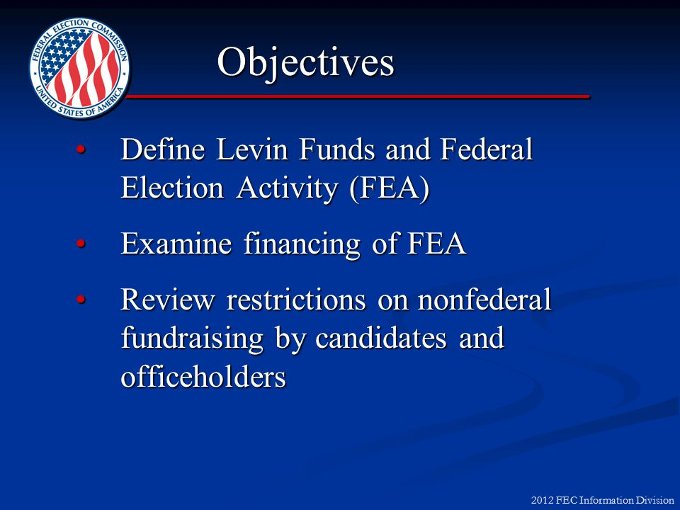 2012 FEC Information Division Party Operations Part 2: Levin Funds, Federal Election Activity and Nonfederal Fundraising February 22, 2012 2:00 – 3:30 p.m.