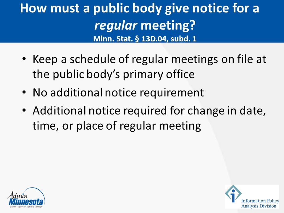 Keep a schedule of regular meetings on file at the public body's primary office No additional notice requirement Additional notice required for change