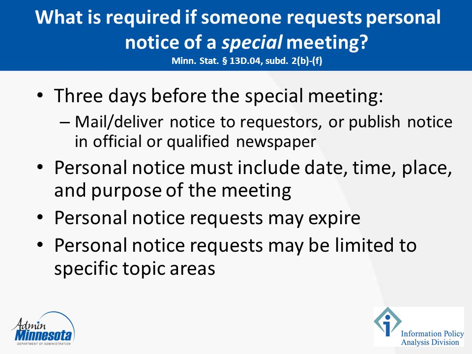 Three days before the special meeting: – Mail/deliver notice to requestors, or publish notice in official or qualified newspaper Personal notice must
