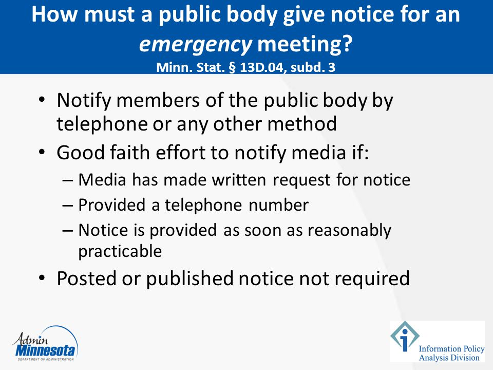 Notify members of the public body by telephone or any other method Good faith effort to notify media if: – Media has made written request for notice –