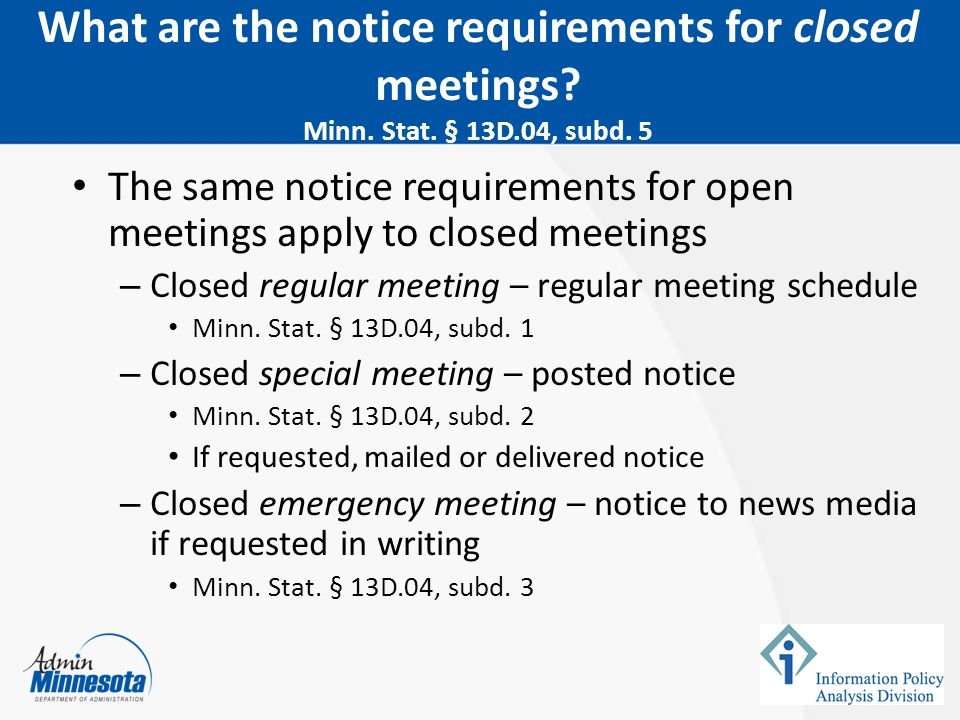 The same notice requirements for open meetings apply to closed meetings – Closed regular meeting – regular meeting schedule Minn. Stat. § 13D.04, subd
