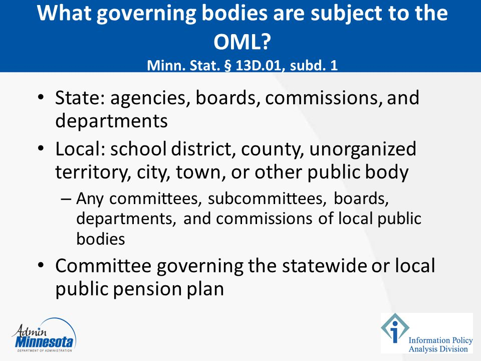 State: agencies, boards, commissions, and departments Local: school district, county, unorganized territory, city, town, or other public body – Any co