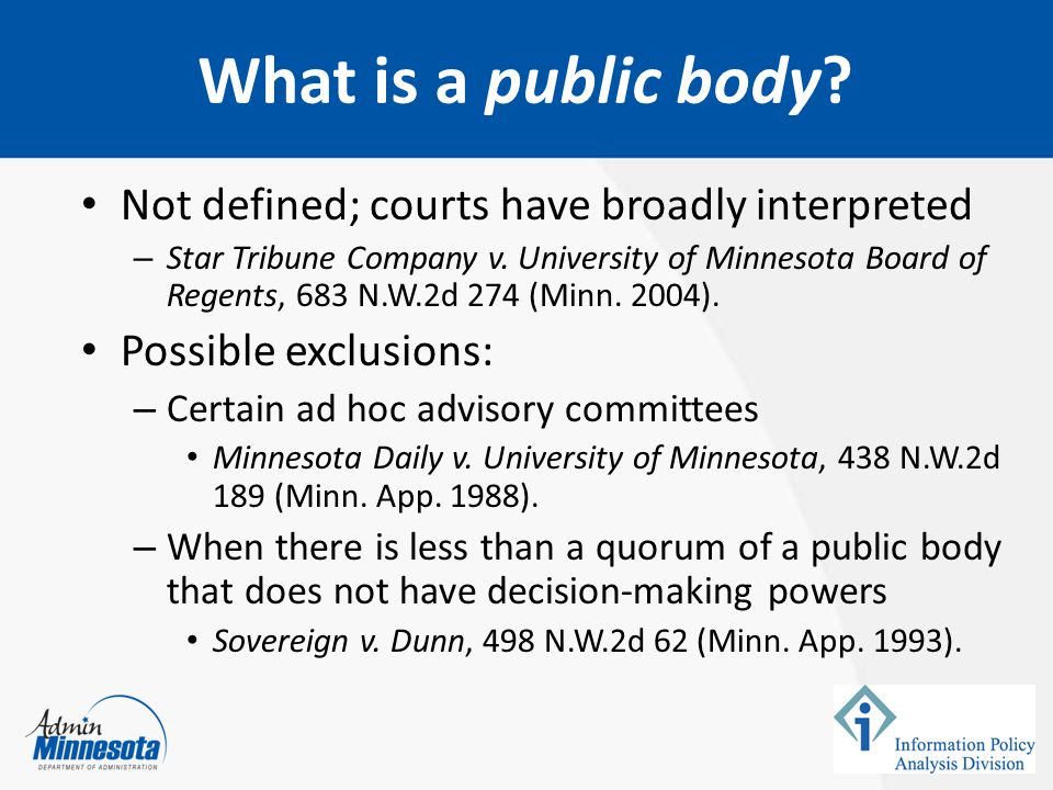 Not defined; courts have broadly interpreted – Star Tribune Company v. University of Minnesota Board of Regents, 683 N.W.2d 274 (Minn. 2004). Possible