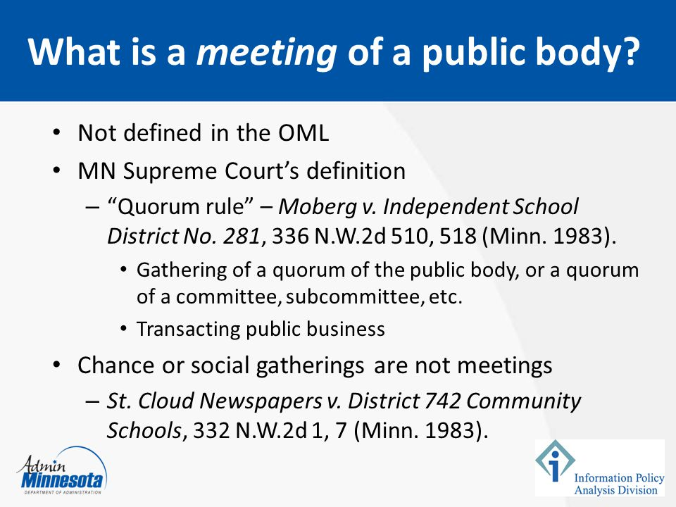 "Not defined in the OML MN Supreme Court's definition – ""Quorum rule"" – Moberg v. Independent School District No. 281, 336 N.W.2d 510, 518 (Minn. 1983)"
