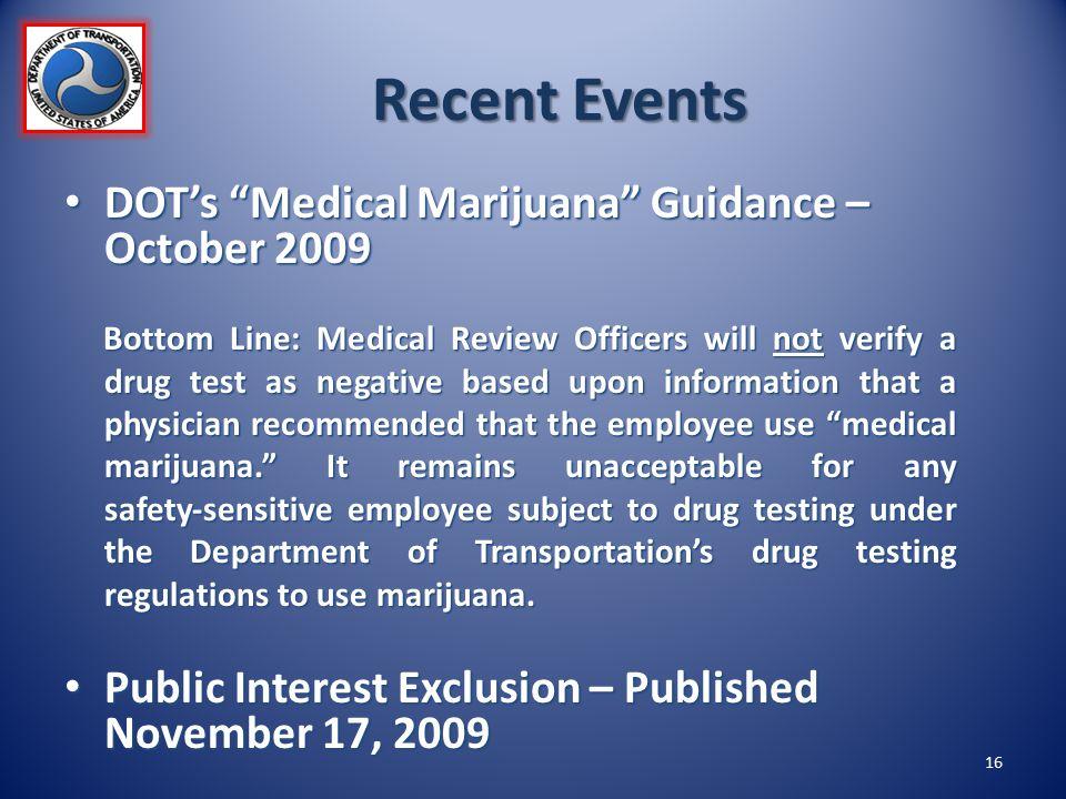 "Recent Events DOT's ""Medical Marijuana"" Guidance – October 2009 DOT's ""Medical Marijuana"" Guidance – October 2009 Bottom Line: Medical Review Officers"