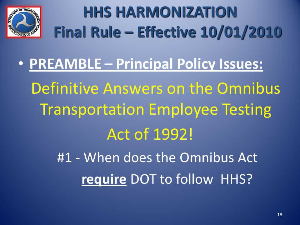 HHS HARMONIZATION Final Rule – Effective 10/01/2010 PREAMBLE – Principal Policy Issues: Definitive Answers on the Omnibus Transportation Employee Test