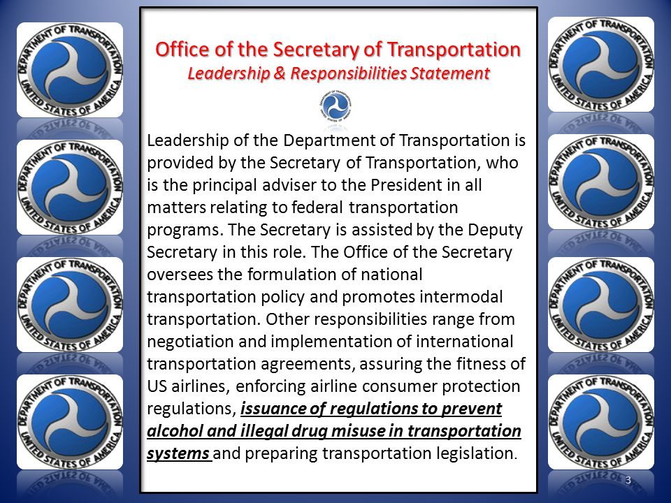 3 Office of the Secretary of Transportation Leadership & Responsibilities Statement Leadership of the Department of Transportation is provided by the
