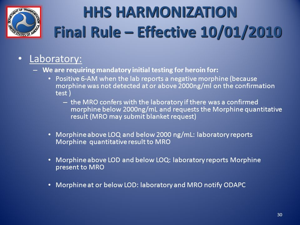 Laboratory: – We are requiring mandatory initial testing for heroin for: Positive 6-AM when the lab reports a negative morphine (because morphine was