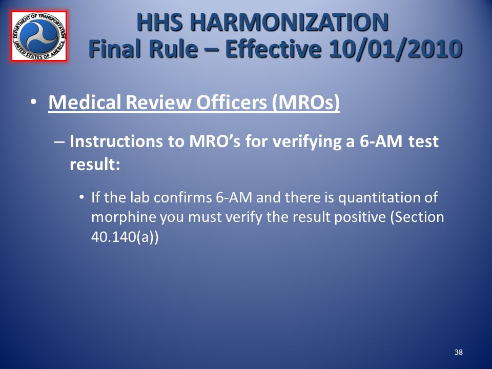Medical Review Officers (MROs) – Instructions to MRO's for verifying a 6-AM test result: If the lab confirms 6-AM and there is quantitation of morphin