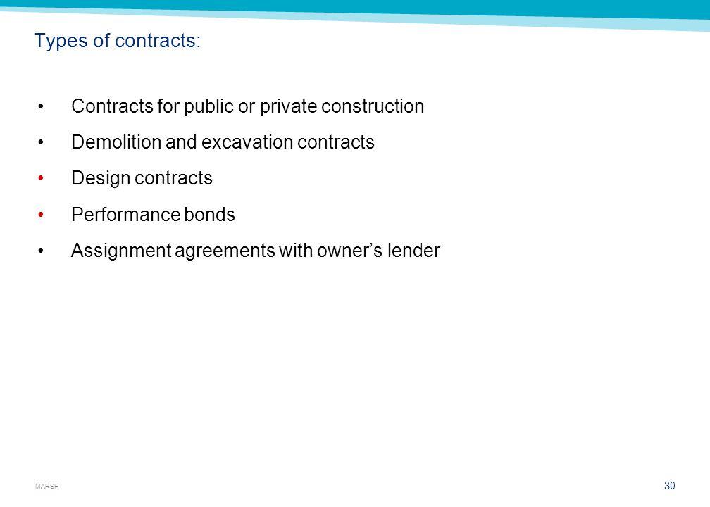 MARSH Types of contracts: Contracts for public or private construction Demolition and excavation contracts Design contracts Performance bonds Assignme