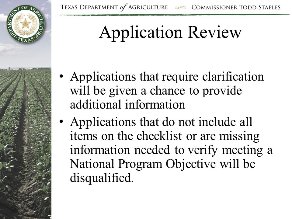 Application Review Applications that require clarification will be given a chance to provide additional information Applications that do not include all items on the checklist or are missing information needed to verify meeting a National Program Objective will be disqualified.