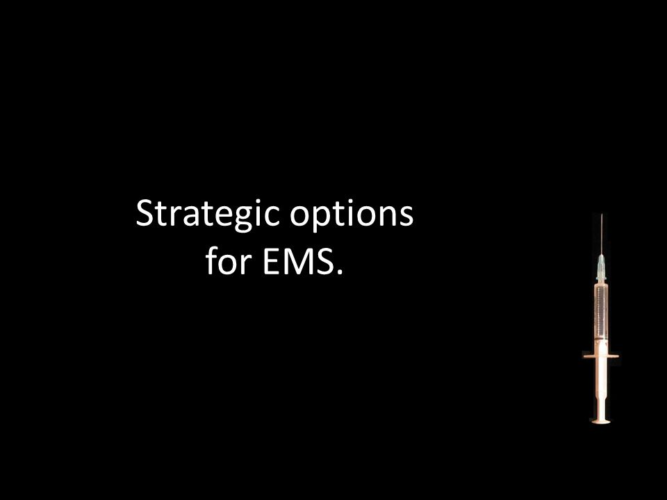 Strategic options for EMS.
