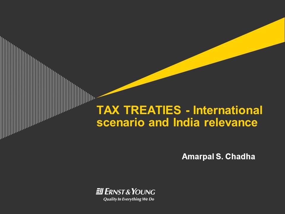 TAX TREATIES - International scenario and India relevance Amarpal S. Chadha