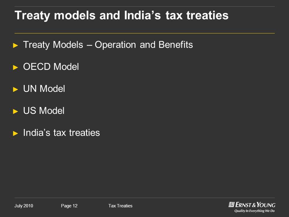 July 2010Tax TreatiesPage 12 ► Treaty Models – Operation and Benefits ► OECD Model ► UN Model ► US Model ► India's tax treaties Treaty models and Indi