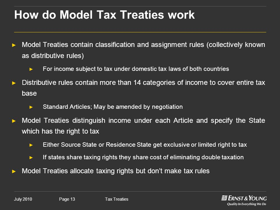 July 2010Tax TreatiesPage 13 ► Model Treaties contain classification and assignment rules (collectively known as distributive rules) ► For income subj
