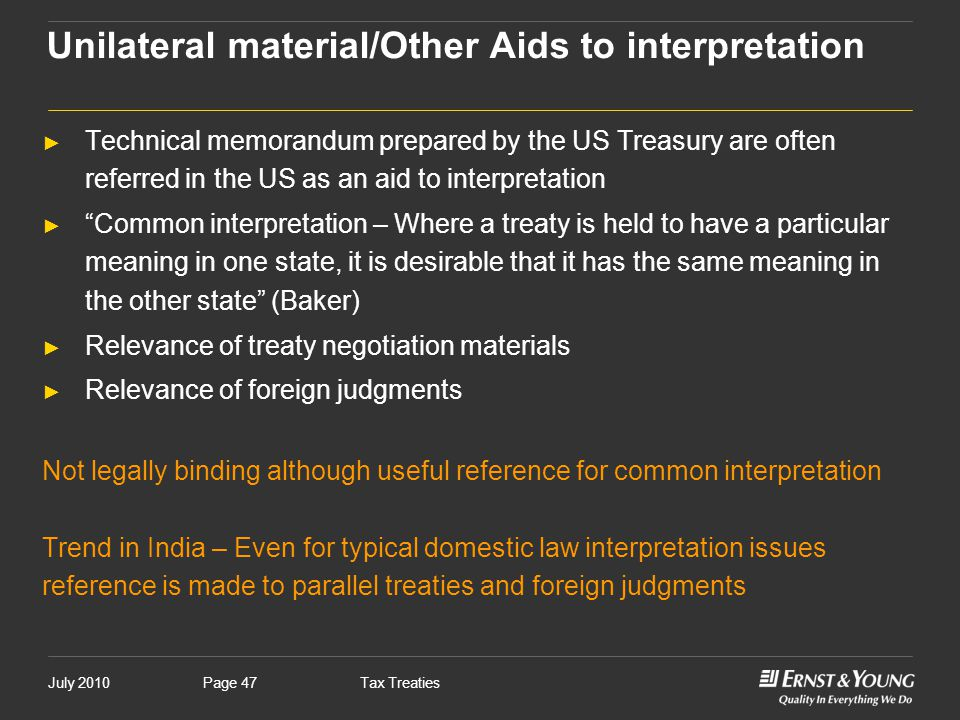 """July 2010Tax TreatiesPage 47 ► Technical memorandum prepared by the US Treasury are often referred in the US as an aid to interpretation ► """"Common int"""