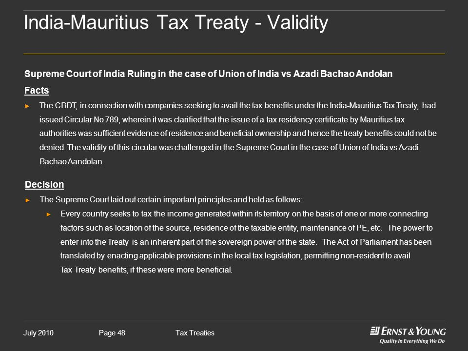 July 2010Tax TreatiesPage 48 India-Mauritius Tax Treaty - Validity Supreme Court of India Ruling in the case of Union of India vs Azadi Bachao Andolan