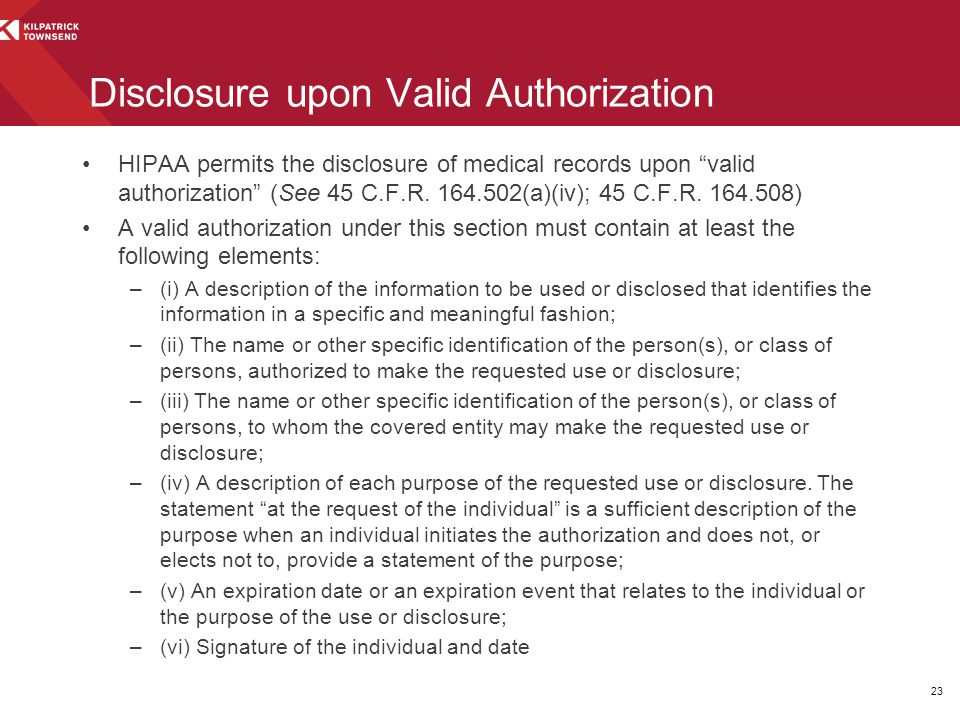 """HIPAA permits the disclosure of medical records upon """"valid authorization"""" (See 45 C.F.R. 164.502(a)(iv); 45 C.F.R. 164.508) A valid authorization und"""