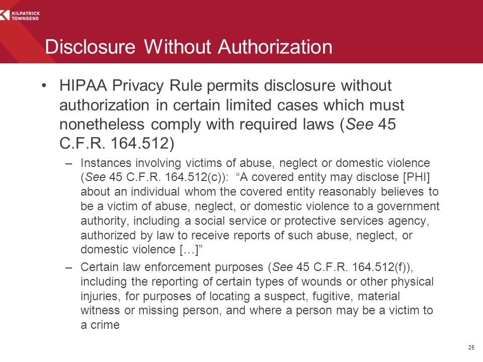 HIPAA Privacy Rule permits disclosure without authorization in certain limited cases which must nonetheless comply with required laws (See 45 C.F.R. 1