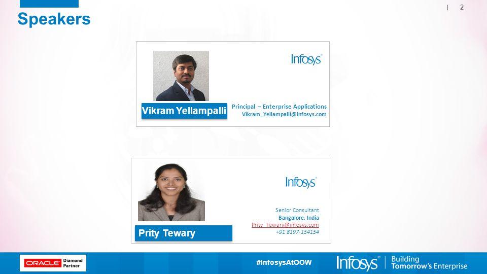 #InfosysAtOOW 2 Speakers Prity Tewary Senior Consultant Bangalore, India Prity_Tewary@infosys.com +91 8197-154154 Vikram Yellampalli Principal – Enter