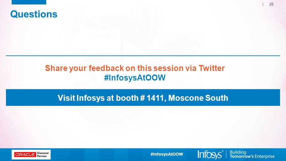#InfosysAtOOW 28 Questions Visit Infosys at booth # 1411, Moscone South Share your feedback on this session via Twitter #InfosysAtOOW