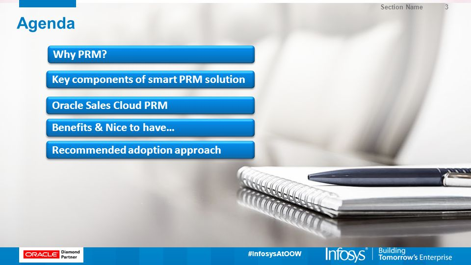 #InfosysAtOOW Agenda Section Name 3 Why PRM? Key components of smart PRM solution Oracle Sales Cloud PRM Benefits & Nice to have… Recommended adoption