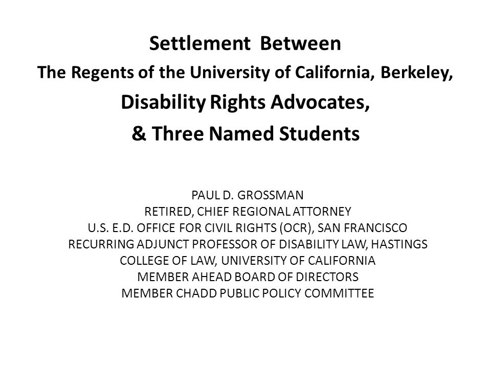 PAUL D. GROSSMAN RETIRED, CHIEF REGIONAL ATTORNEY U.S. E.D. OFFICE FOR CIVIL RIGHTS (OCR), SAN FRANCISCO RECURRING ADJUNCT PROFESSOR OF DISABILITY LAW