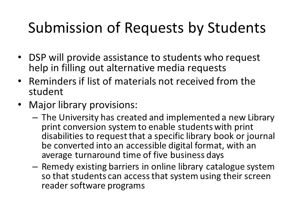 Submission of Requests by Students DSP will provide assistance to students who request help in filling out alternative media requests Reminders if lis