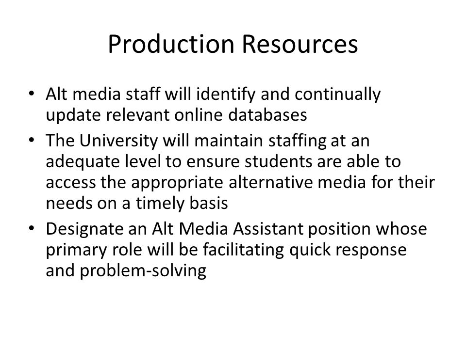 Production Resources Alt media staff will identify and continually update relevant online databases The University will maintain staffing at an adequa