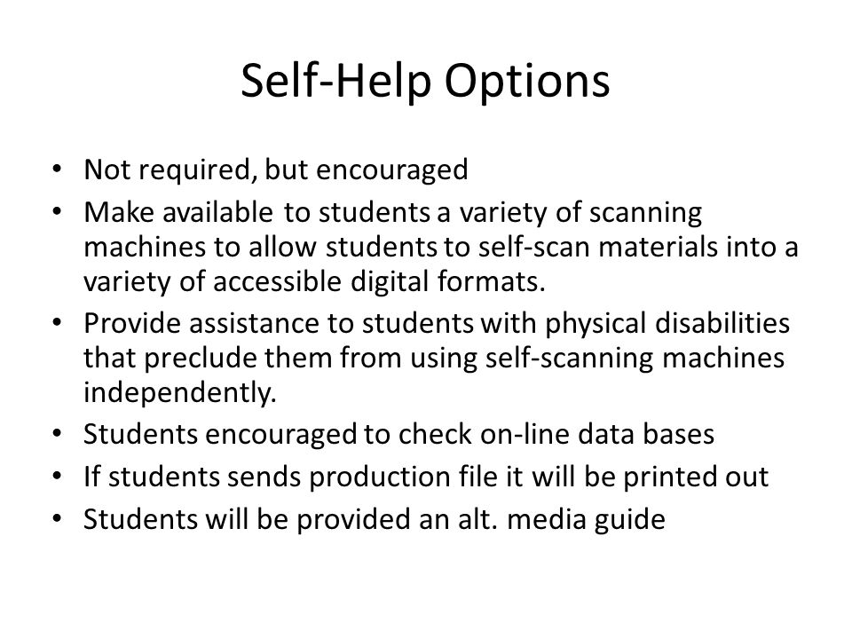 Self-Help Options Not required, but encouraged Make available to students a variety of scanning machines to allow students to self-scan materials into