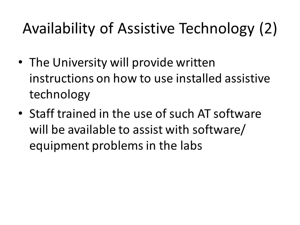 Availability of Assistive Technology (2) The University will provide written instructions on how to use installed assistive technology Staff trained i