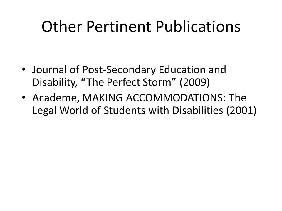 """Other Pertinent Publications Journal of Post-Secondary Education and Disability, """"The Perfect Storm"""" (2009) Academe, MAKING ACCOMMODATIONS: The Legal"""