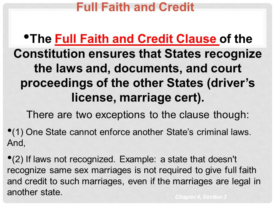 Chapter 4, Section 3 Full Faith and Credit The Full Faith and Credit Clause of the Constitution ensures that States recognize the laws and, documents,