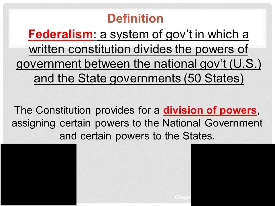 Definition Federalism: a system of gov't in which a written constitution divides the powers of government between the national gov't (U.S.) and the St